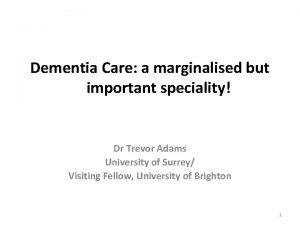 Dementia Care a marginalised but important speciality Dr