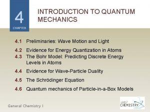 4 INTRODUCTION TO QUANTUM MECHANICS CHAPTER 4 1