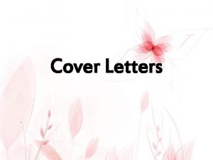 Cover Letters Cover Letters Purpose To interest employers