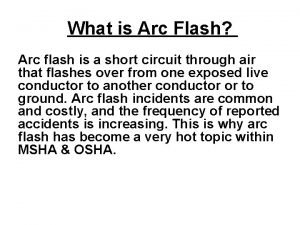 What is Arc Flash Arc flash is a