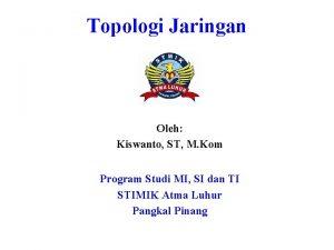 Topologi Jaringan Oleh Kiswanto ST M Kom Program