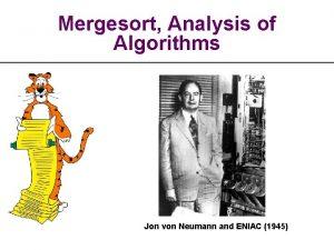 Mergesort Analysis of Algorithms Jon von Neumann and