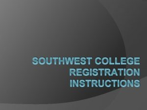 SOUTHWEST COLLEGE REGISTRATION INSTRUCTIONS Getting Your College ID