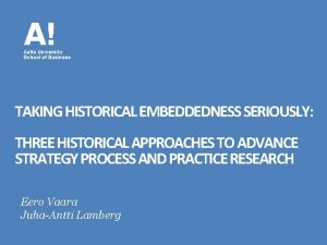TAKING HISTORICAL EMBEDDEDNESS SERIOUSLY THREE HISTORICAL APPROACHES TO