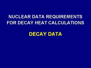 NUCLEAR DATA REQUIREMENTS FOR DECAY HEAT CALCULATIONS DECAY