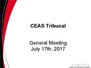 CEAS Tribunal General Meeting July 17 th 2017