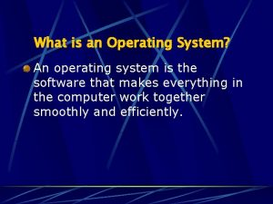 What is an Operating System An operating system