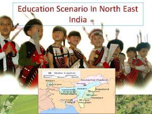 Education Scenario In North East India Education Scenario