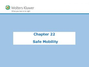 Chapter 22 Safe Mobility Copyright 2012 Wolters Kluwer