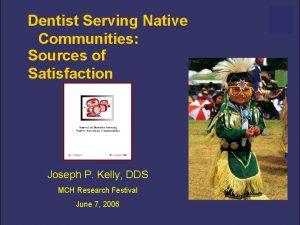 Dentist Serving Native Communities Sources of Satisfaction Joseph