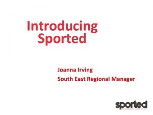 Introducing Sported Joanna Irving South East Regional Manager