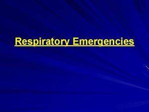 Respiratory Emergencies Respiratory Failure A condition that occurs