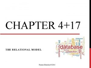 CHAPTER 417 THE RELATIONAL MODEL Pearson Education 2014