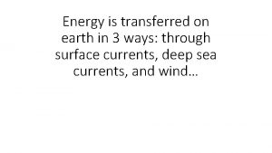 Energy is transferred on earth in 3 ways