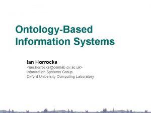 OntologyBased Information Systems Ian Horrocks ian horrockscomlab ox