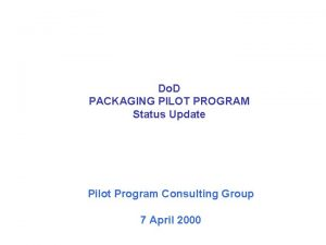 Do D PACKAGING PILOT PROGRAM Status Update Pilot
