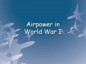 Airpower in World War I How much information