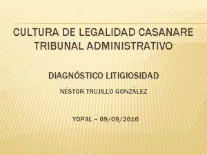 CULTURA DE LEGALIDAD CASANARE TRIBUNAL ADMINISTRATIVO DIAGNSTICO LITIGIOSIDAD