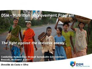 DSM Nutrition Improvement Program The fight against the