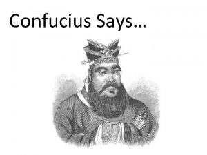 Confucius Says Confucius Says But what did he
