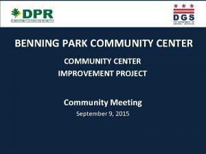 BENNING PARK COMMUNITY CENTER IMPROVEMENT PROJECT Community Meeting