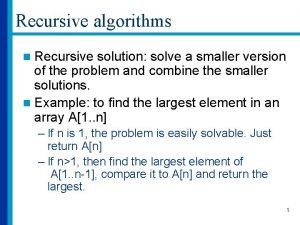Recursive algorithms n Recursive solution solve a smaller