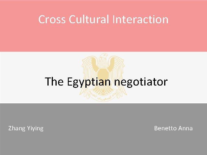 Cross Cultural Interaction The Egyptian negotiator Zhang Yiying