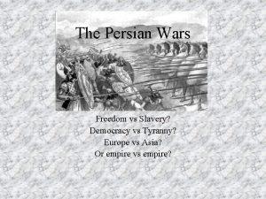 The Persian Wars Freedom vs Slavery Democracy vs