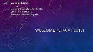 WIFI Use SSID eduroam or Use SSID University