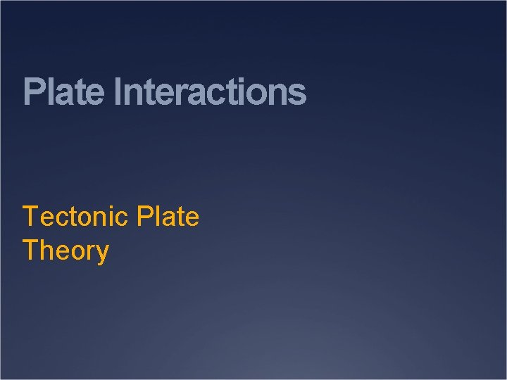 Plate Interactions Tectonic Plate Theory Definition of Plate