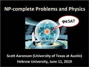 NPcomplete Problems and Physics SAT Scott Aaronson University