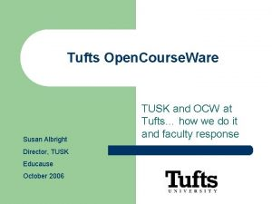 Tufts Open Course Ware Susan Albright Director TUSK