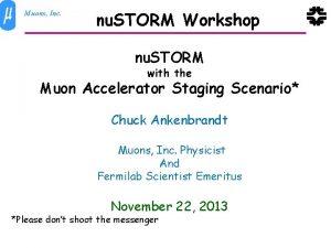 Muons Inc nu STORM Workshop nu STORM with