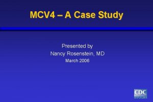 MCV 4 A Case Study Presented by Nancy
