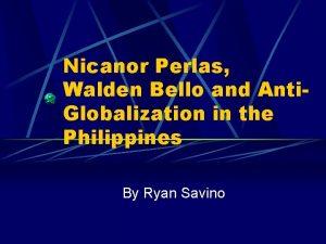 Nicanor Perlas Walden Bello and Anti Globalization in
