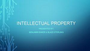 INTELLECTUAL PROPERTY PRESENTED BY BENJAMIN BAKER BLAZE STERLING