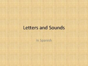 Letters and Sounds In Spanish 1 1 Letters