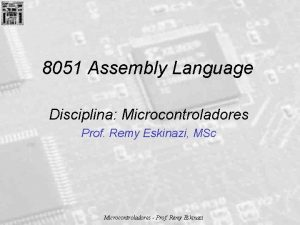 8051 Assembly Language Disciplina Microcontroladores Prof Remy Eskinazi