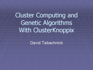 Cluster Computing and Genetic Algorithms With Cluster Knoppix