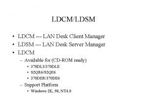 LDCMLDSM LDCM LAN Desk Client Manager LDSM LAN