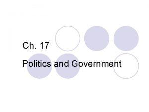 Ch 17 Politics and Government Politics Overview A