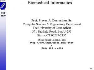 Biomedical Informatics CSE 5810 Prof Steven A Demurjian