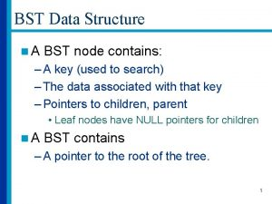 BST Data Structure n A BST node contains