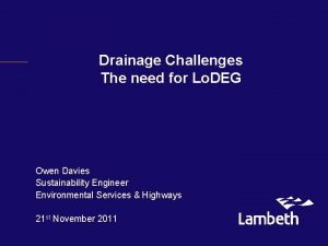 Drainage Challenges The need for Lo DEG Owen