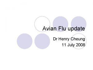 Avian Flu update Dr Henry Cheung 11 July