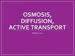 OSMOSIS DIFFUSION ACTIVE TRANSPORT Brigance 2017 Diffusion Osmosis