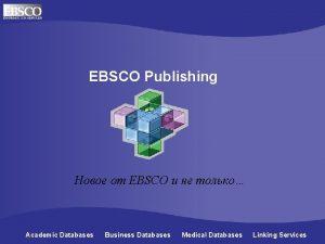 EBSCO Publishing EBSCO Academic Databases Business Databases Medical