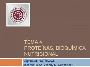 TEMA 4 PROTENAS BIOQUMICA NUTRICIONAL Asignatura NUTRICION Docente