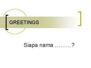 GREETINGS Siapa nama Pronouns for you or your