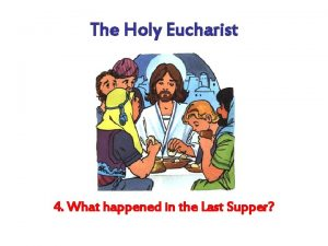 The Holy Eucharist 4 What happened in the